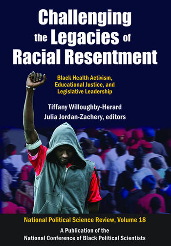 Challenging the Legacies of Racial Resentment Black Health Activism, Educational Justice, and Legislative Leadership book cover