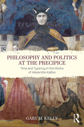 Philosophy and Politics at the Precipice Time and Tyranny in the Works of Alexandre Kojève book cover