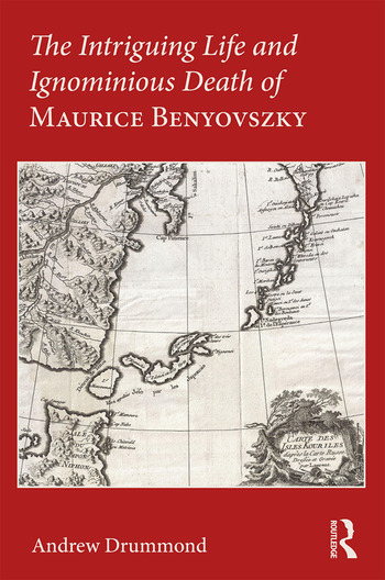 The Intriguing Life and Ignominious Death of Maurice Benyovszky book cover