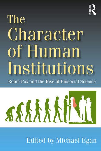 The Character of Human Institutions Robin Fox and the Rise of Biosocial Science book cover