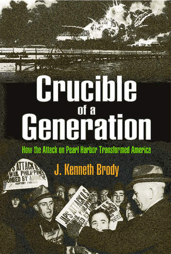 Crucible of a Generation How the Attack on Pearl Harbor Transformed America book cover