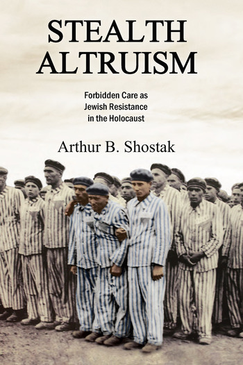 Stealth Altruism Forbidden Care as Jewish Resistance in the Holocaust book cover