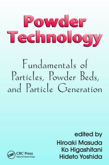 Powder Technology Fundamentals of Particles, Powder Beds, and Particle Generation book cover
