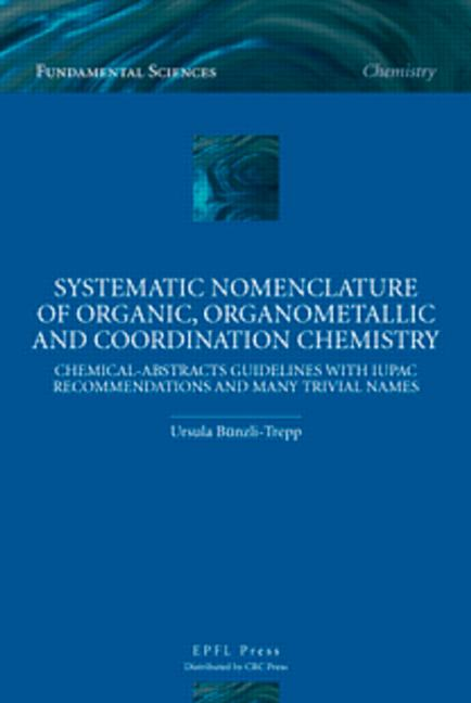 Systematic Nomenclature of Organic, Organometallic and Coordination Chemistry Chemical-Abstracts Guidelines with IUPAC Recommendations and Many Trivial Names book cover