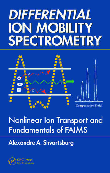 Differential Ion Mobility Spectrometry Nonlinear Ion Transport and Fundamentals of FAIMS book cover