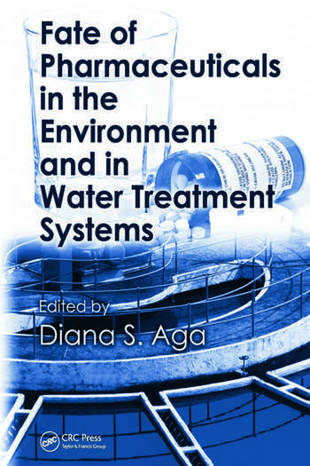 Fate of Pharmaceuticals in the Environment and in Water Treatment Systems book cover