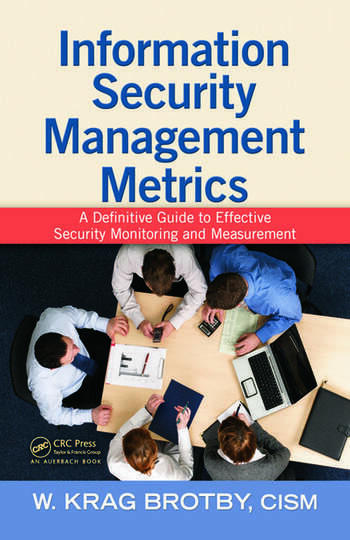 Information Security Management Metrics A Definitive Guide to Effective Security Monitoring and Measurement book cover