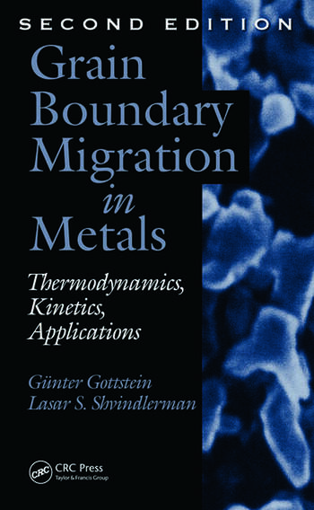 Grain Boundary Migration in Metals Thermodynamics, Kinetics, Applications, Second Edition book cover