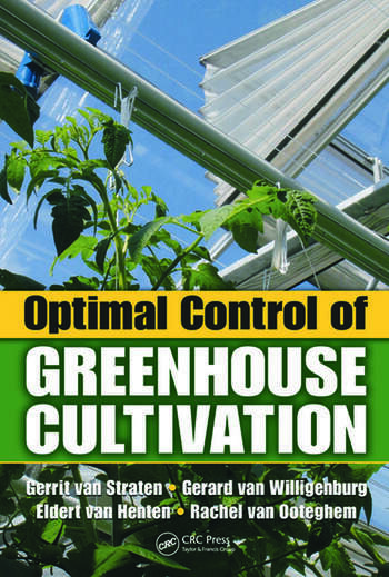 Optimal Control of Greenhouse Cultivation - CRC Press Book