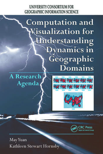 Computation and Visualization for Understanding Dynamics in Geographic Domains A Research Agenda book cover