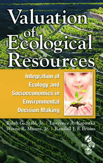 Valuation of Ecological Resources Integration of Ecology and Socioeconomics in Environmental Decision Making book cover