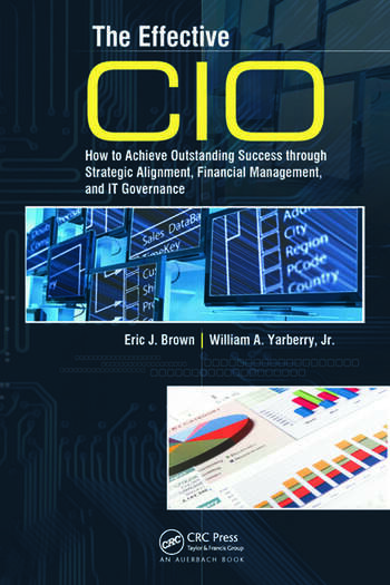 The Effective CIO How to Achieve Outstanding Success through Strategic Alignment, Financial Management, and IT Governance book cover