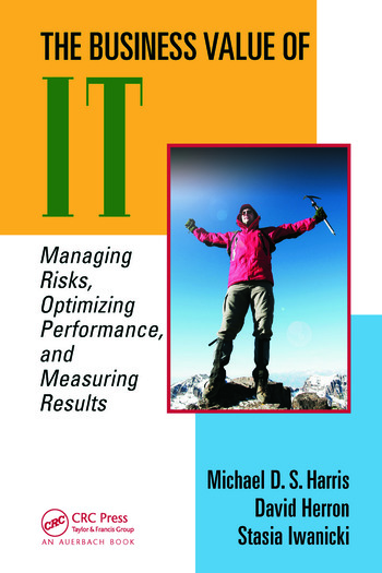 The Business Value of IT Managing Risks, Optimizing Performance and Measuring Results book cover