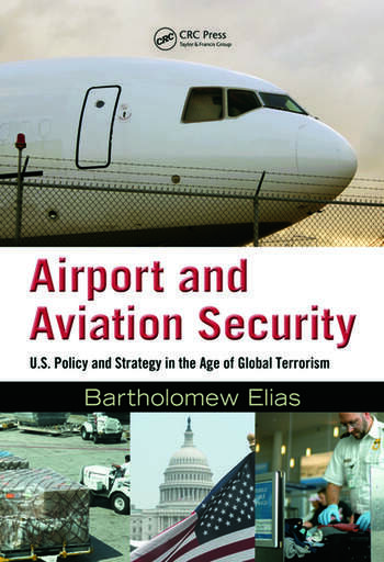 Airport and Aviation Security U.S. Policy and Strategy in the Age of Global Terrorism book cover