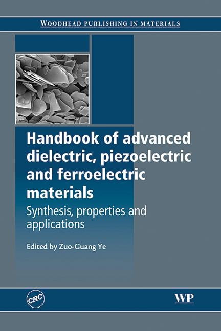 Handbook of Advanced Dielectric, Piezoelectric and Ferroelectric Materials Synthesis, Properties and Applications book cover