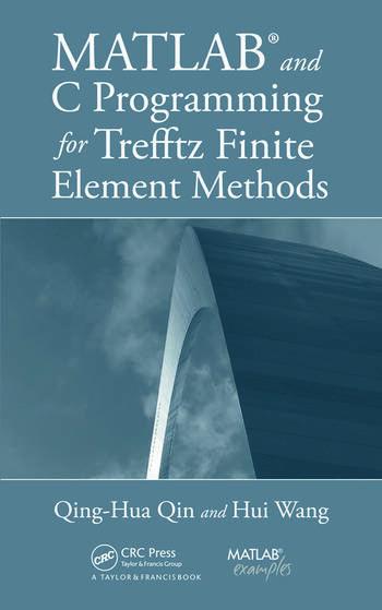 MATLAB and C Programming for Trefftz Finite Element Methods book cover