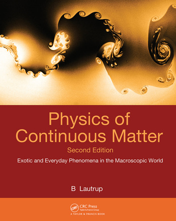 Physics of Continuous Matter, Second Edition Exotic and Everyday Phenomena in the Macroscopic World book cover