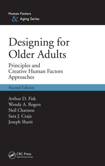 Designing for Older Adults Principles and Creative Human Factors Approaches, Second Edition book cover