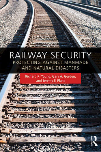 Railway Security Protecting Against Manmade and Natural Disasters book cover