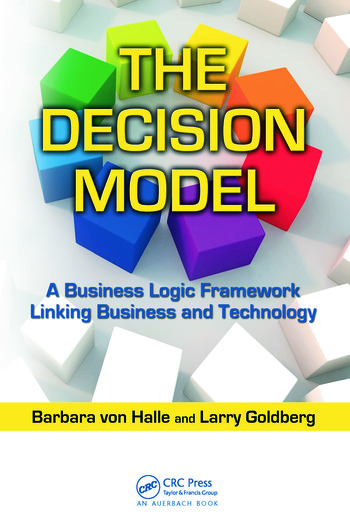 The Decision Model A Business Logic Framework Linking Business and Technology book cover