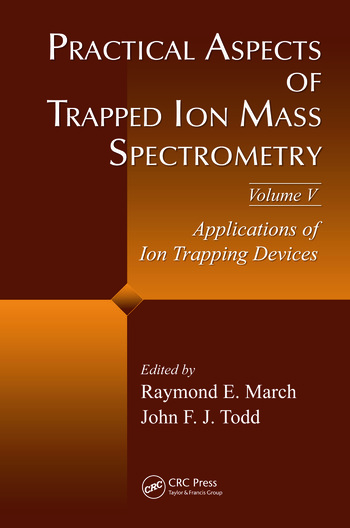 Practical Aspects of Trapped Ion Mass Spectrometry, Volume V Applications of Ion Trapping Devices book cover