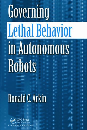 Governing Lethal Behavior in Autonomous Robots book cover