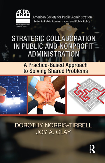 Strategic Collaboration in Public and Nonprofit Administration A Practice-Based Approach to Solving Shared Problems book cover