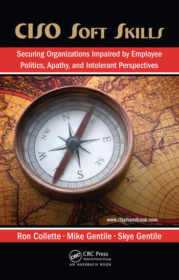 CISO Soft Skills Securing Organizations Impaired by Employee Politics, Apathy, and Intolerant Perspectives book cover