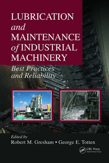 Lubrication and Maintenance of Industrial Machinery Best Practices and Reliability book cover