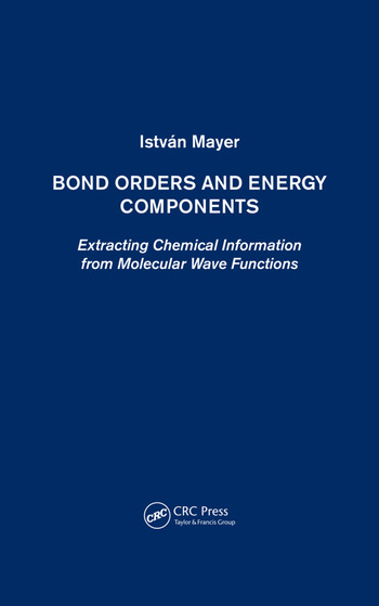 Bond Orders and Energy Components Extracting Chemical Information from Molecular Wave Functions book cover