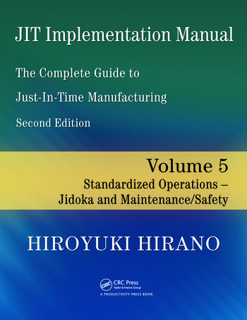 JIT Implementation Manual -- The Complete Guide to Just-In-Time Manufacturing Volume 5 -- Standardized Operations -- Jidoka and Maintenance/Safety book cover
