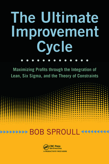 The Ultimate Improvement Cycle Maximizing Profits through the Integration of Lean, Six Sigma, and the Theory of Constraints book cover