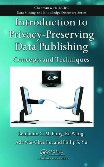 Introduction to Privacy-Preserving Data Publishing Concepts and Techniques book cover