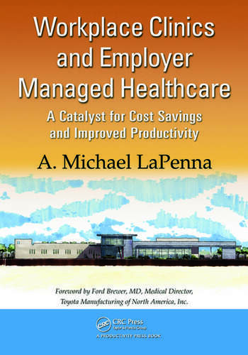 Workplace Clinics and Employer Managed Healthcare A Catalyst for Cost Savings and Improved Productivity book cover