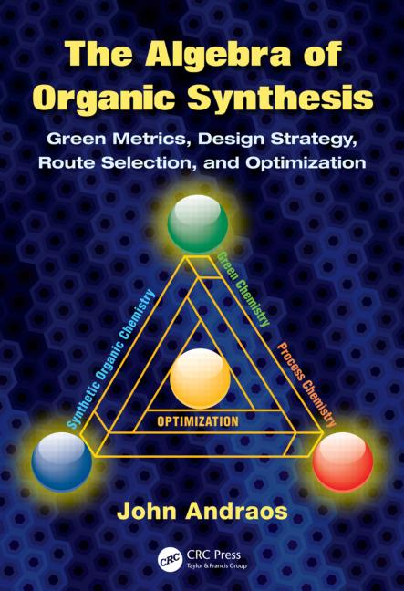 The Algebra of Organic Synthesis Green Metrics, Design Strategy, Route Selection, and Optimization book cover