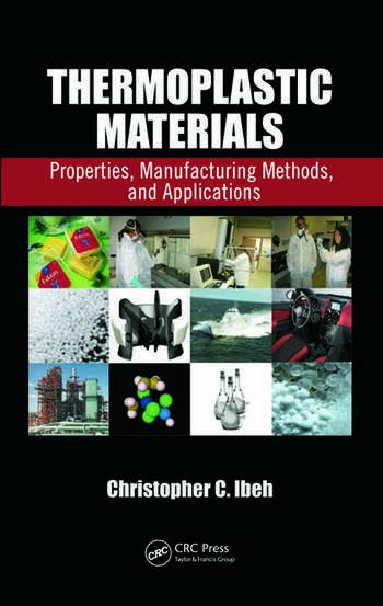 Thermoplastic Materials Properties, Manufacturing Methods, and Applications book cover