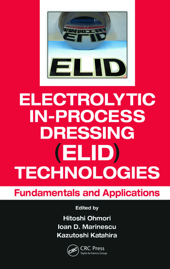 Electrolytic In-Process Dressing (ELID) Technologies Fundamentals and Applications book cover