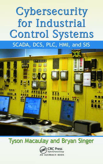 Cybersecurity for Industrial Control Systems SCADA, DCS, PLC, HMI, and SIS book cover