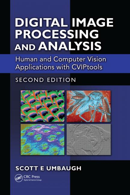 Digital Image Processing and Analysis Human and Computer Vision Applications with CVIPtools, Second Edition book cover