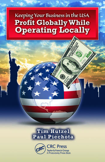 Keeping Your Business in the U.S.A. Profit Globally While Operating Locally book cover