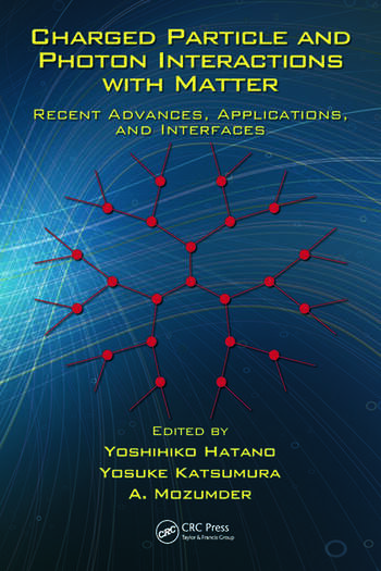 Charged Particle and Photon Interactions with Matter Recent Advances, Applications, and Interfaces book cover