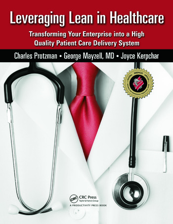 Leveraging Lean in Healthcare Transforming Your Enterprise into a High Quality Patient Care Delivery System book cover