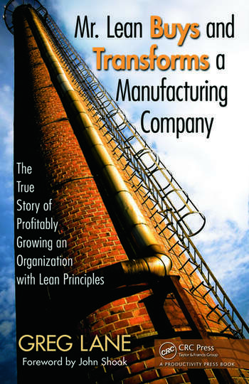 Mr. Lean Buys and Transforms a Manufacturing Company The True Story of Profitably Growing an Organization with Lean Principles book cover