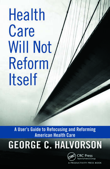 Health Care Will Not Reform Itself A User's Guide to Refocusing and Reforming American Health Care book cover