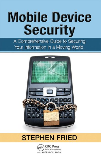 Mobile Device Security A Comprehensive Guide to Securing Your Information in a Moving World book cover