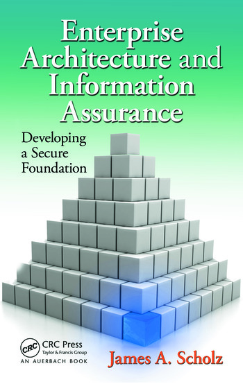 Enterprise Architecture and Information Assurance Developing a Secure Foundation book cover