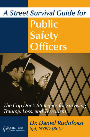 A Street Survival Guide for Public Safety Officers The Cop Doc's Strategies for Surviving Trauma, Loss, and Terrorism book cover