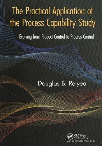The Practical Application of the Process Capability Study Evolving From Product Control to Process Control book cover