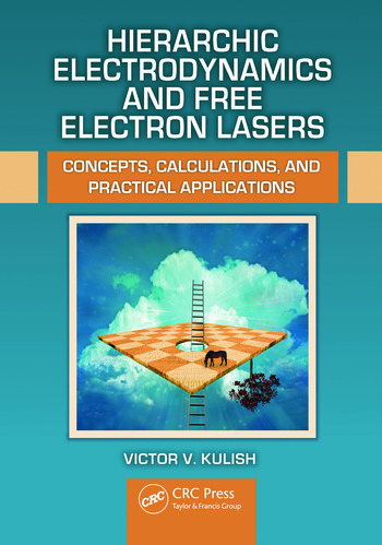 Hierarchic Electrodynamics and Free Electron Lasers Concepts, Calculations, and Practical Applications book cover