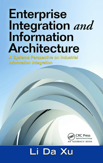Enterprise Integration and Information Architecture A Systems Perspective on Industrial Information Integration book cover